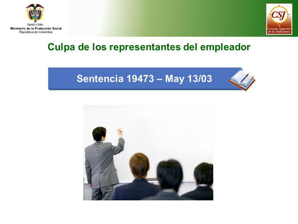 Sentencia 19473 – May 13/03 Culpa de los representantes del empleador