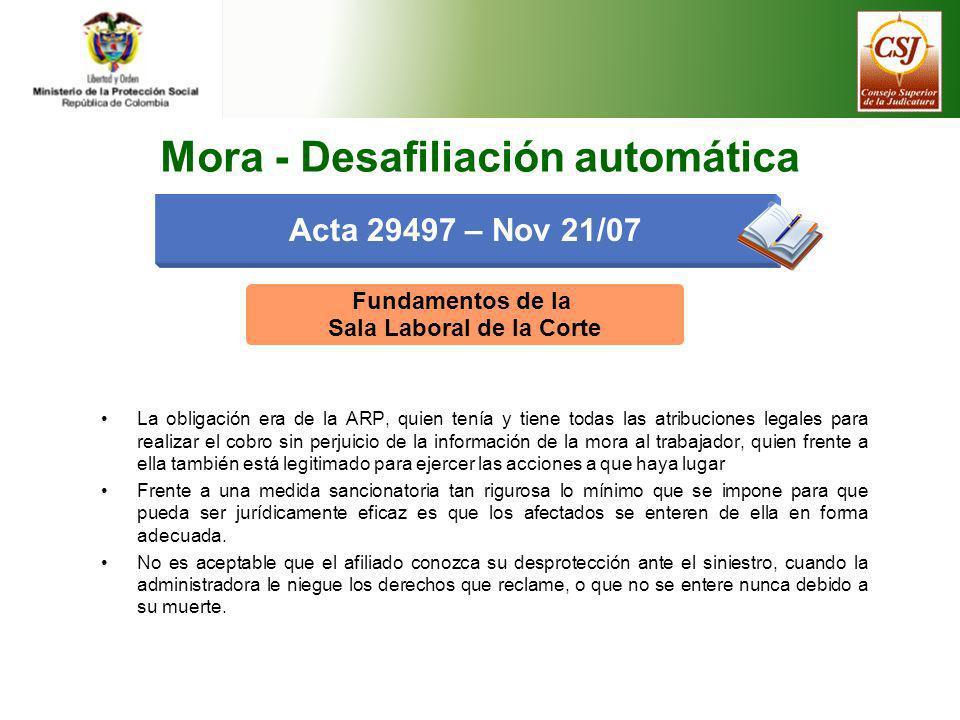 Acta 29497 – Nov 21/07 Mora - Desafiliación automática Fundamentos de la Sala Laboral de la Corte La obligación era de la ARP, quien tenía y tiene tod