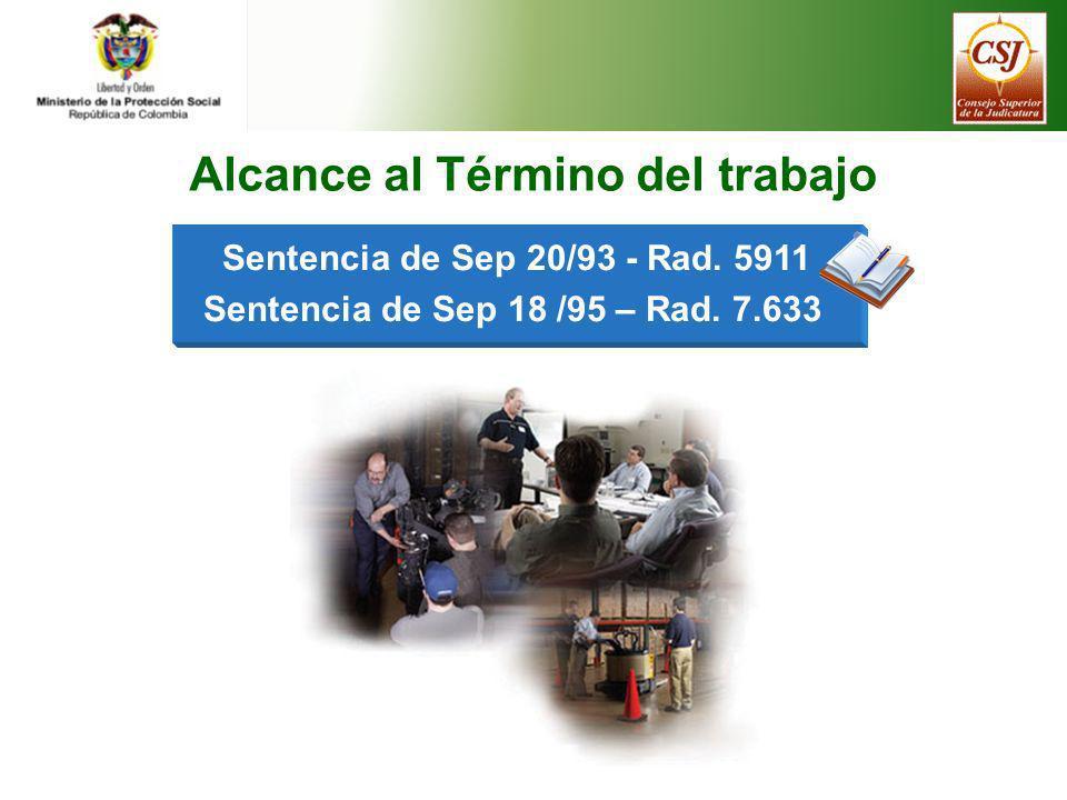 Sentencia de Sep 20/93 - Rad. 5911 Sentencia de Sep 18 /95 – Rad. 7.633 Alcance al Término del trabajo