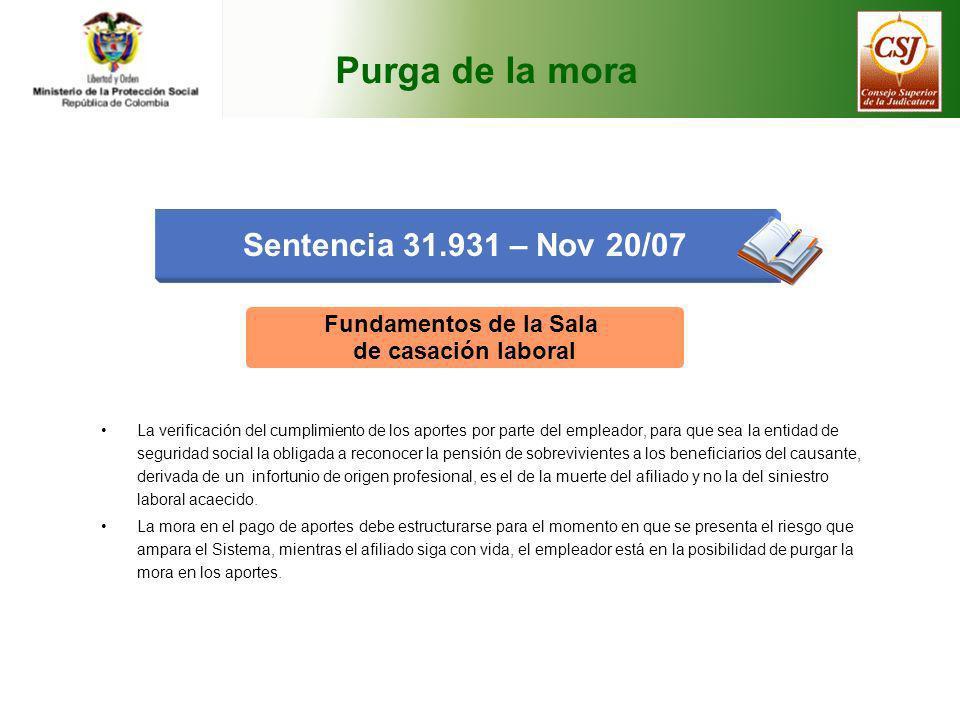Purga de la mora Sentencia 31.931 – Nov 20/07 Fundamentos de la Sala de casación laboral La verificación del cumplimiento de los aportes por parte del