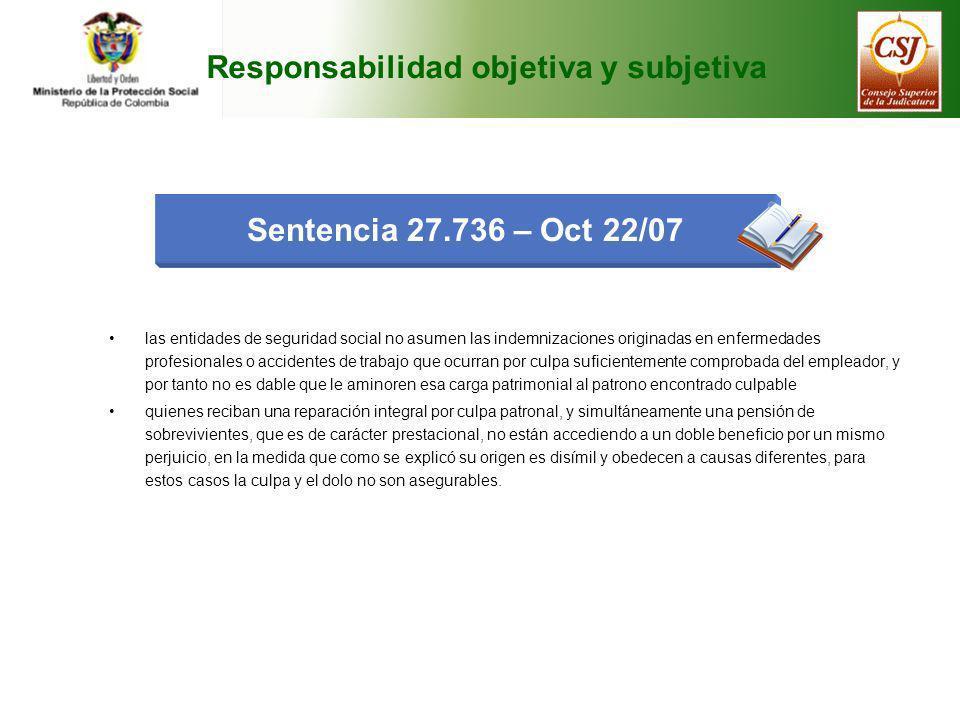 Responsabilidad objetiva y subjetiva Sentencia 27.736 – Oct 22/07 las entidades de seguridad social no asumen las indemnizaciones originadas en enferm