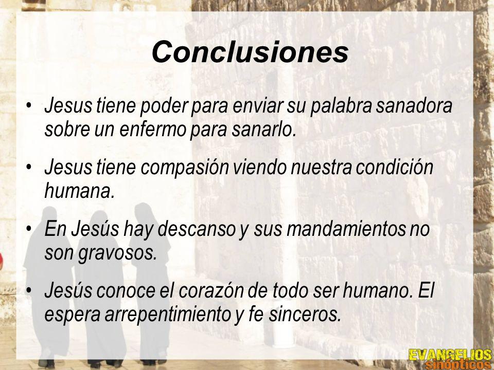 Conclusiones Jesus tiene poder para enviar su palabra sanadora sobre un enfermo para sanarlo. Jesus tiene compasión viendo nuestra condición humana. E