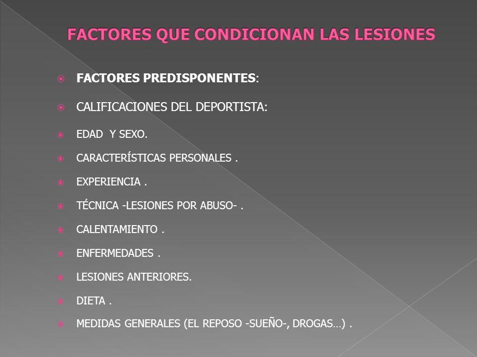 FACTORES PREDISPONENTES: CALIFICACIONES DEL DEPORTISTA: EDAD Y SEXO. CARACTERÍSTICAS PERSONALES. EXPERIENCIA. TÉCNICA -LESIONES POR ABUSO-. CALENTAMIE