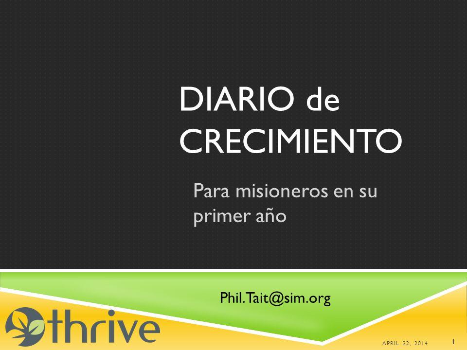 DIARIO de CRECIMIENTO Para misioneros en su primer año APRIL 22, 2014 1 Phil.Tait@sim.org