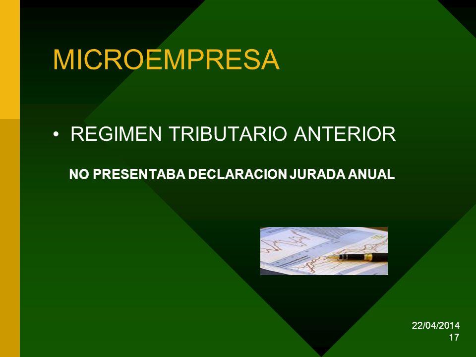 22/04/2014 17 MICROEMPRESA REGIMEN TRIBUTARIO ANTERIOR NO PRESENTABA DECLARACION JURADA ANUAL
