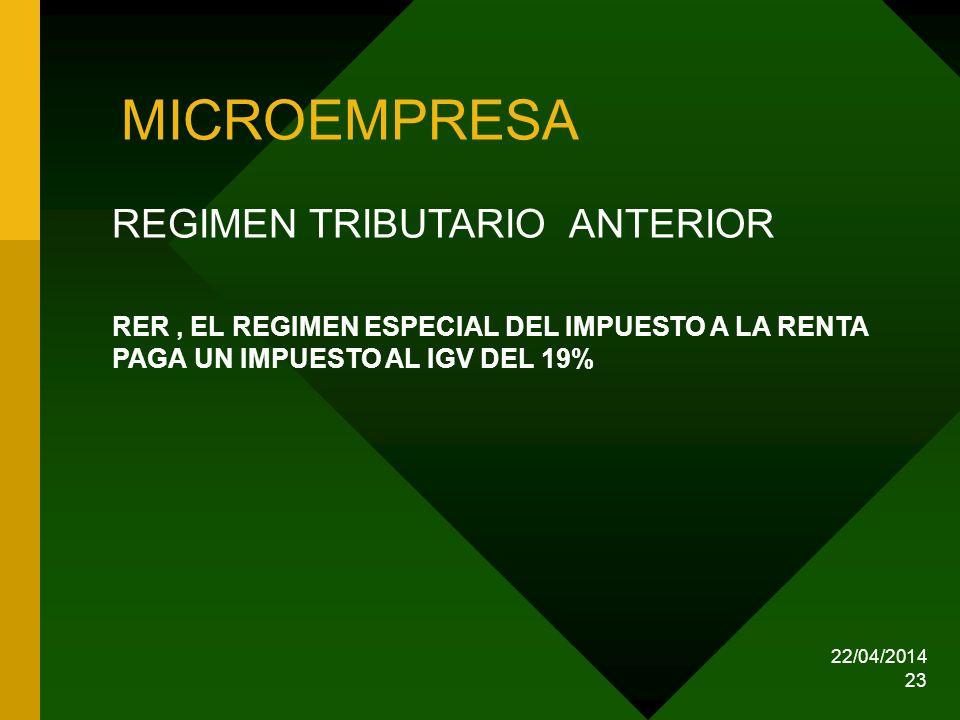 22/04/2014 23 MICROEMPRESA REGIMEN TRIBUTARIO ANTERIOR RER, EL REGIMEN ESPECIAL DEL IMPUESTO A LA RENTA PAGA UN IMPUESTO AL IGV DEL 19%