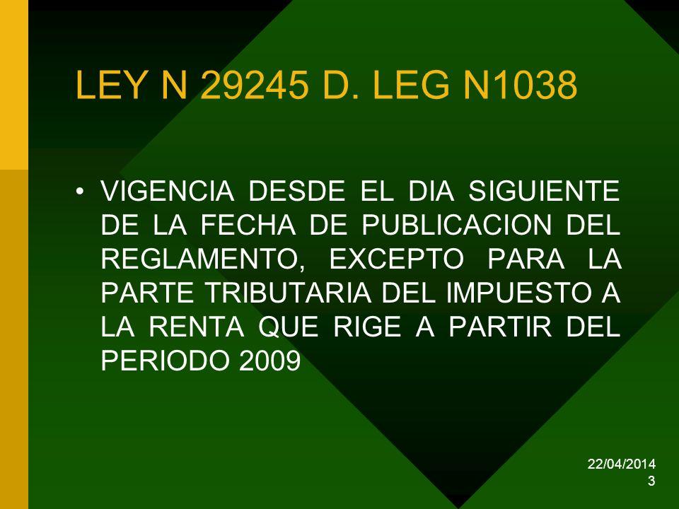 22/04/2014 3 LEY N 29245 D. LEG N1038 VIGENCIA DESDE EL DIA SIGUIENTE DE LA FECHA DE PUBLICACION DEL REGLAMENTO, EXCEPTO PARA LA PARTE TRIBUTARIA DEL