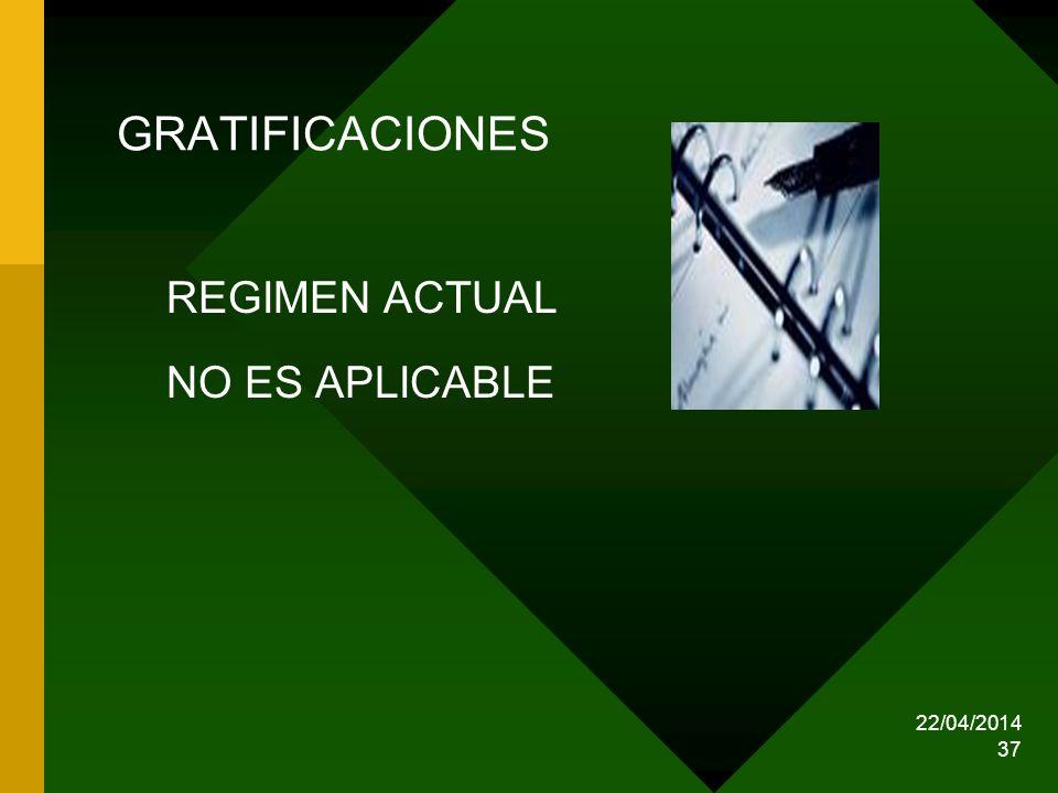22/04/2014 37 GRATIFICACIONES REGIMEN ACTUAL NO ES APLICABLE