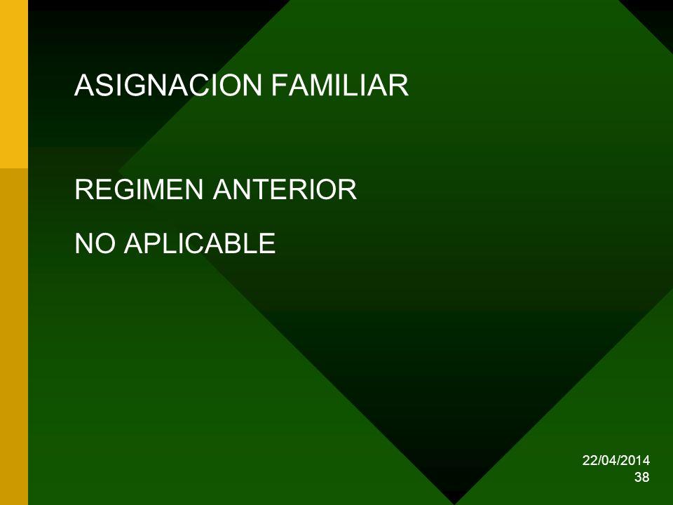 22/04/2014 38 ASIGNACION FAMILIAR REGIMEN ANTERIOR NO APLICABLE