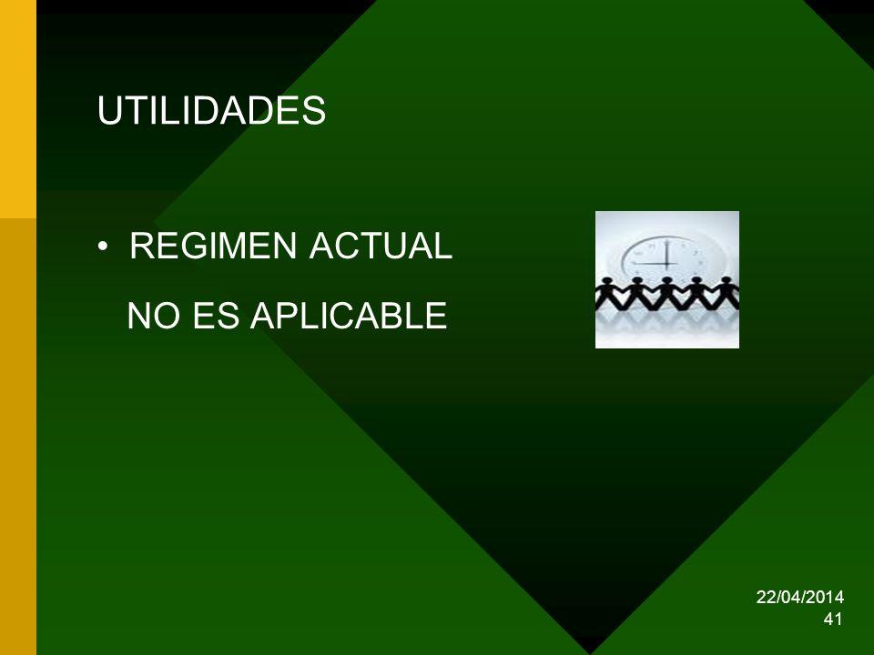 22/04/2014 41 UTILIDADES REGIMEN ACTUAL NO ES APLICABLE