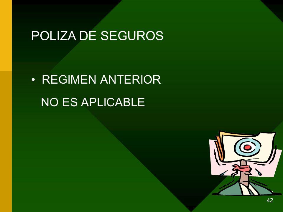 22/04/2014 42 POLIZA DE SEGUROS REGIMEN ANTERIOR NO ES APLICABLE