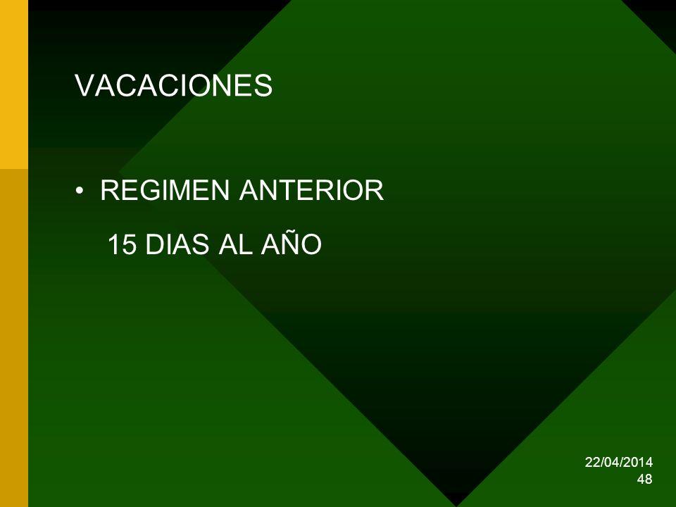 22/04/2014 48 VACACIONES REGIMEN ANTERIOR 15 DIAS AL AÑO