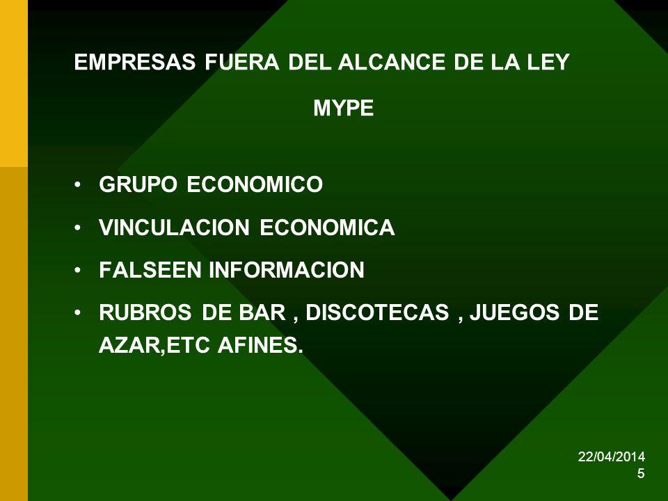 22/04/2014 5 EMPRESAS FUERA DEL ALCANCE DE LA LEY MYPE GRUPO ECONOMICO VINCULACION ECONOMICA FALSEEN INFORMACION RUBROS DE BAR, DISCOTECAS, JUEGOS DE