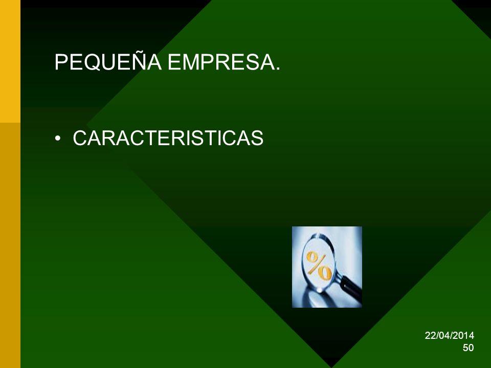 22/04/2014 50 PEQUEÑA EMPRESA. CARACTERISTICAS
