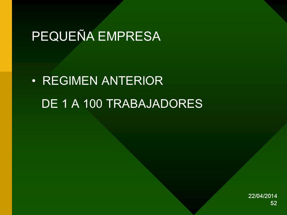 22/04/2014 52 PEQUEÑA EMPRESA REGIMEN ANTERIOR DE 1 A 100 TRABAJADORES