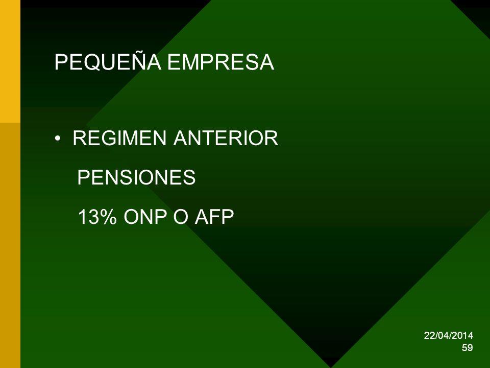 22/04/2014 59 PEQUEÑA EMPRESA REGIMEN ANTERIOR PENSIONES 13% ONP O AFP