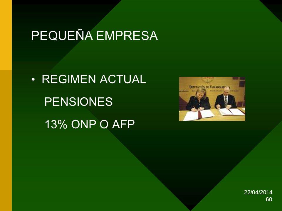 22/04/2014 60 PEQUEÑA EMPRESA REGIMEN ACTUAL PENSIONES 13% ONP O AFP