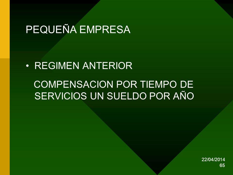 22/04/2014 65 PEQUEÑA EMPRESA REGIMEN ANTERIOR COMPENSACION POR TIEMPO DE SERVICIOS UN SUELDO POR AÑO