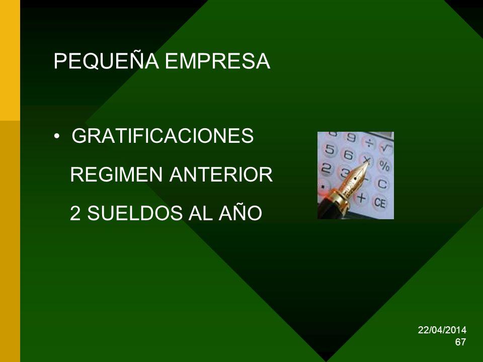 22/04/2014 67 PEQUEÑA EMPRESA GRATIFICACIONES REGIMEN ANTERIOR 2 SUELDOS AL AÑO