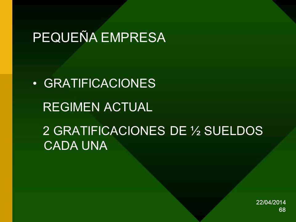 22/04/2014 68 PEQUEÑA EMPRESA GRATIFICACIONES REGIMEN ACTUAL 2 GRATIFICACIONES DE ½ SUELDOS CADA UNA