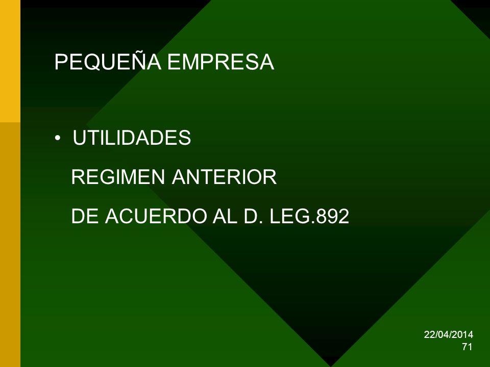 22/04/2014 71 PEQUEÑA EMPRESA UTILIDADES REGIMEN ANTERIOR DE ACUERDO AL D. LEG.892