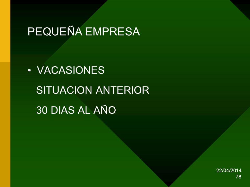 22/04/2014 78 PEQUEÑA EMPRESA VACASIONES SITUACION ANTERIOR 30 DIAS AL AÑO