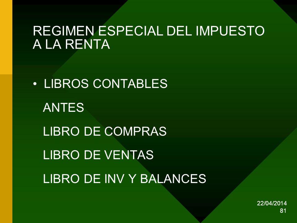 22/04/2014 81 REGIMEN ESPECIAL DEL IMPUESTO A LA RENTA LIBROS CONTABLES ANTES LIBRO DE COMPRAS LIBRO DE VENTAS LIBRO DE INV Y BALANCES