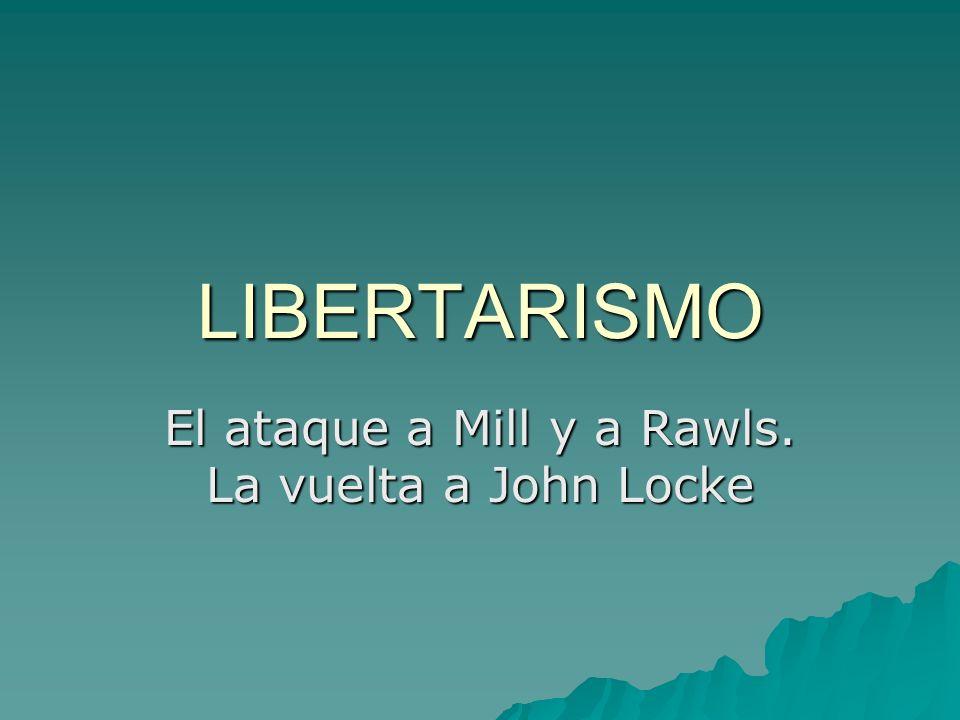 LIBERTARISMO El ataque a Mill y a Rawls. La vuelta a John Locke
