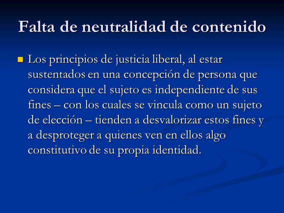 Falta de neutralidad de contenido Los principios de justicia liberal, al estar sustentados en una concepción de persona que considera que el sujeto es