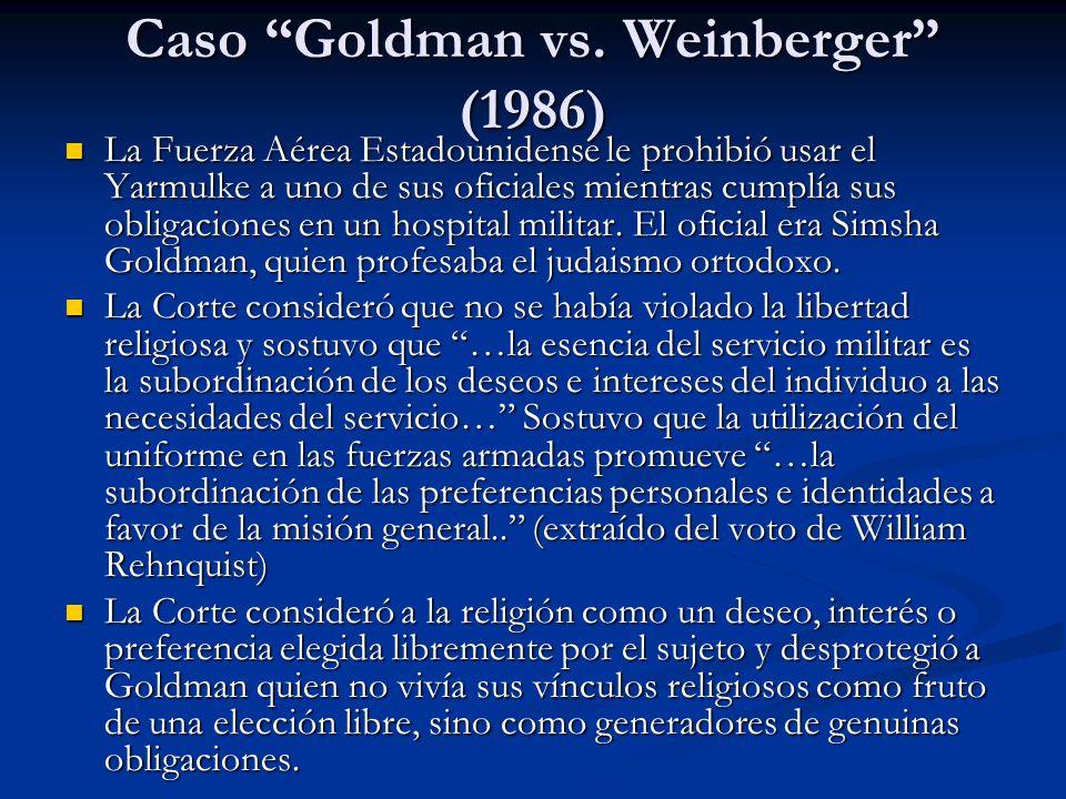 Caso Goldman vs. Weinberger (1986) La Fuerza Aérea Estadounidense le prohibió usar el Yarmulke a uno de sus oficiales mientras cumplía sus obligacione
