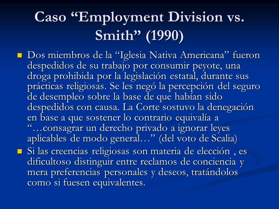 Caso Employment Division vs. Smith (1990) Dos miembros de la Iglesia Nativa Americana fueron despedidos de su trabajo por consumir peyote, una droga p