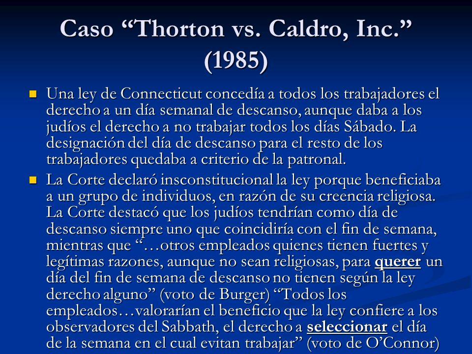 Caso Thorton vs. Caldro, Inc. (1985) Una ley de Connecticut concedía a todos los trabajadores el derecho a un día semanal de descanso, aunque daba a l