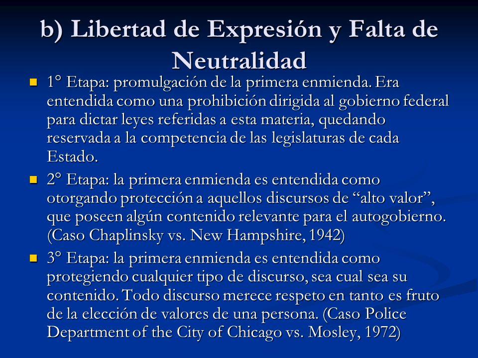 b) Libertad de Expresión y Falta de Neutralidad 1° Etapa: promulgación de la primera enmienda. Era entendida como una prohibición dirigida al gobierno