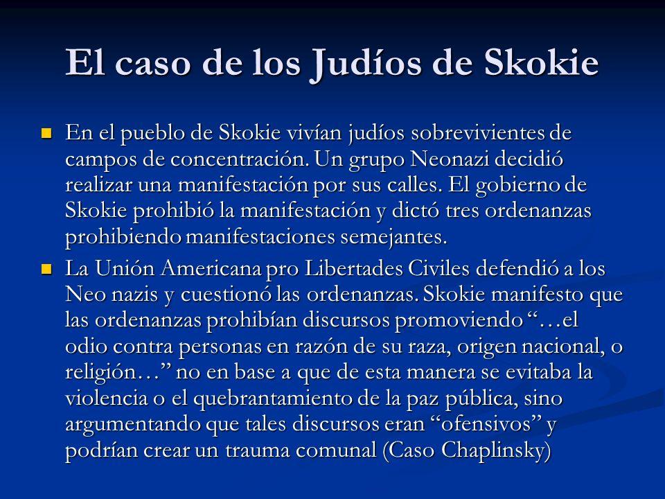 El caso de los Judíos de Skokie En el pueblo de Skokie vivían judíos sobrevivientes de campos de concentración. Un grupo Neonazi decidió realizar una