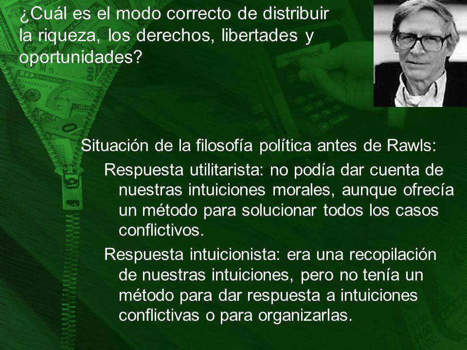 ¿Cuál es el modo correcto de distribuir la riqueza, los derechos, libertades y oportunidades? Situación de la filosofía política antes de Rawls: Respu
