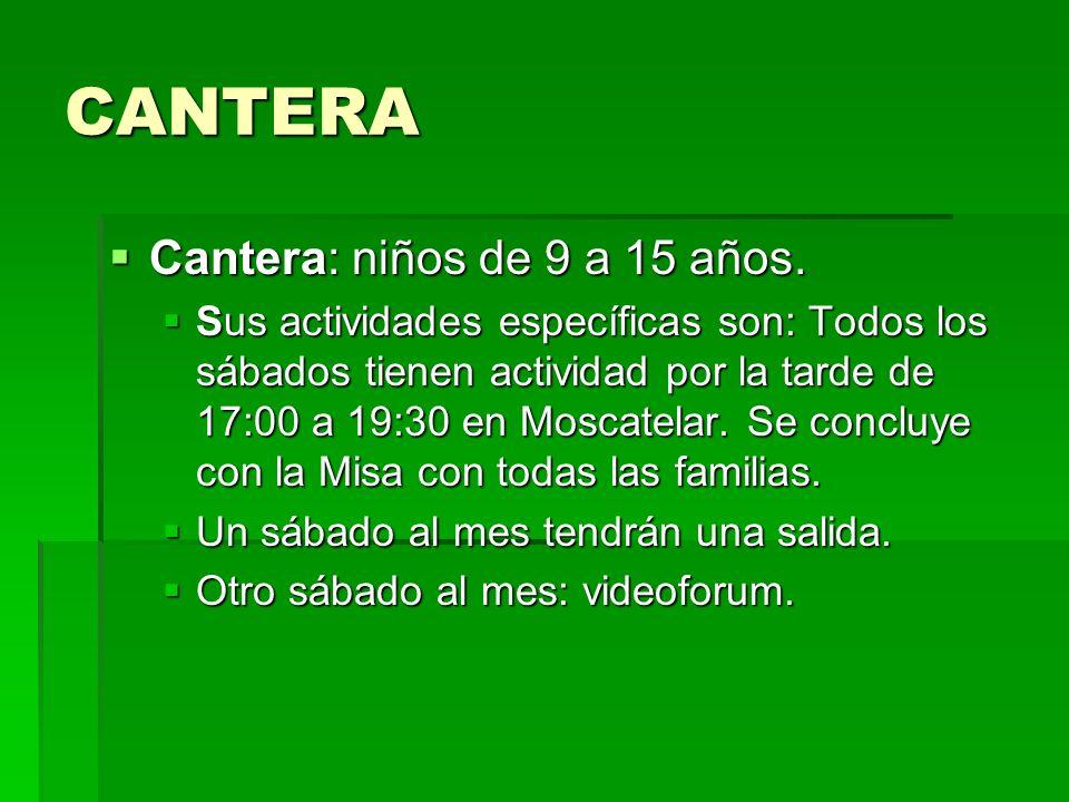 CANTERA Cantera: niños de 9 a 15 años. Cantera: niños de 9 a 15 años. Sus actividades específicas son: Todos los sábados tienen actividad por la tarde