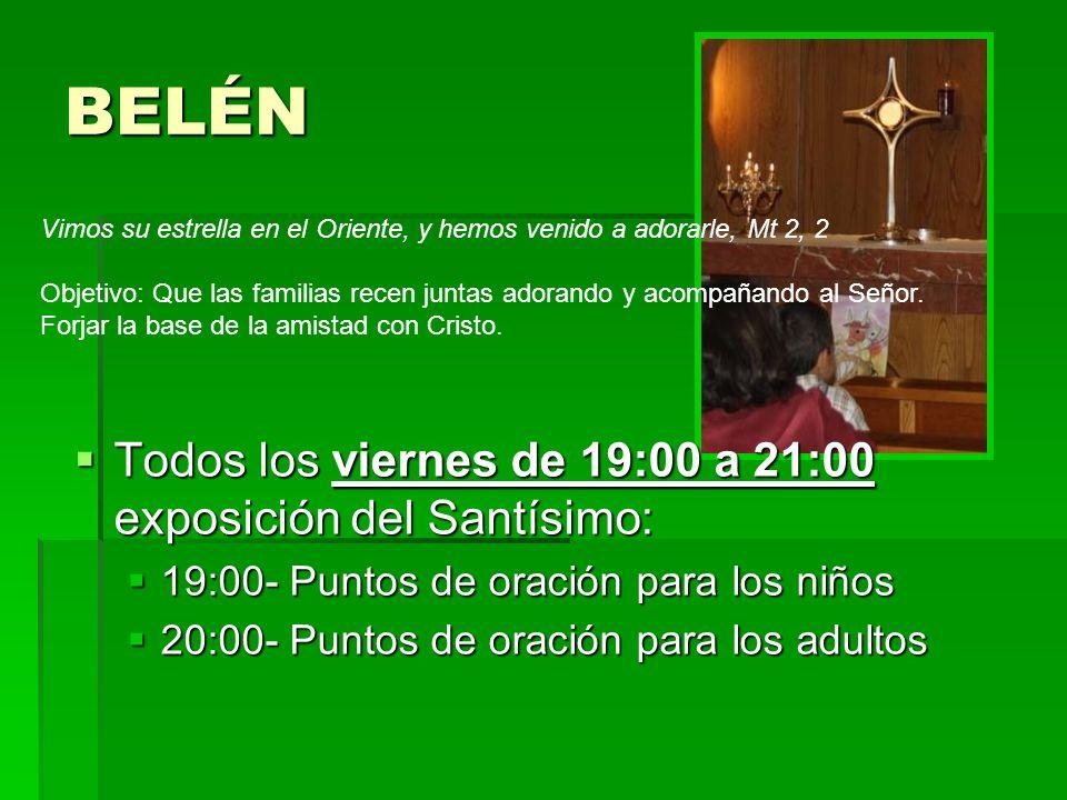 BELÉN Todos los viernes de 19:00 a 21:00 exposición del Santísimo: Todos los viernes de 19:00 a 21:00 exposición del Santísimo: 19:00- Puntos de oraci