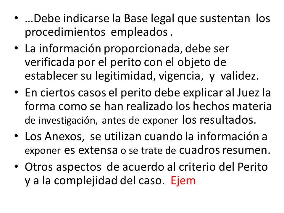 …Debe indicarse la Base legal que sustentan los procedimientos empleados. La información proporcionada, debe ser verificada por el perito con el objet