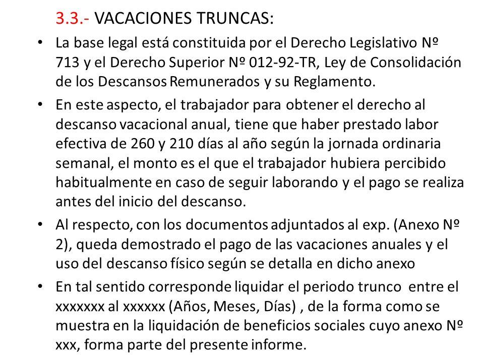 3.3.- VACACIONES TRUNCAS: La base legal está constituida por el Derecho Legislativo Nº 713 y el Derecho Superior Nº 012-92-TR, Ley de Consolidación de