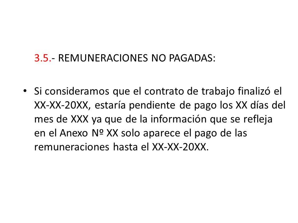 3.5.- REMUNERACIONES NO PAGADAS: Si consideramos que el contrato de trabajo finalizó el XX-XX-20XX, estaría pendiente de pago los XX días del mes de X