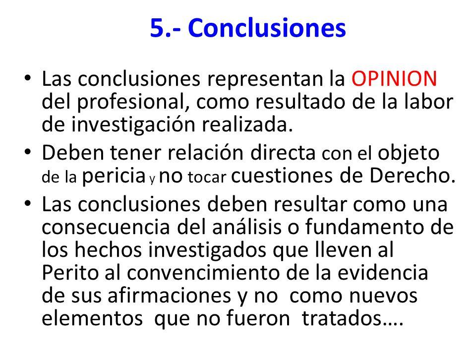 Las conclusiones representan la OPINION del profesional, como resultado de la labor de investigación realizada. Deben tener relación directa con el ob