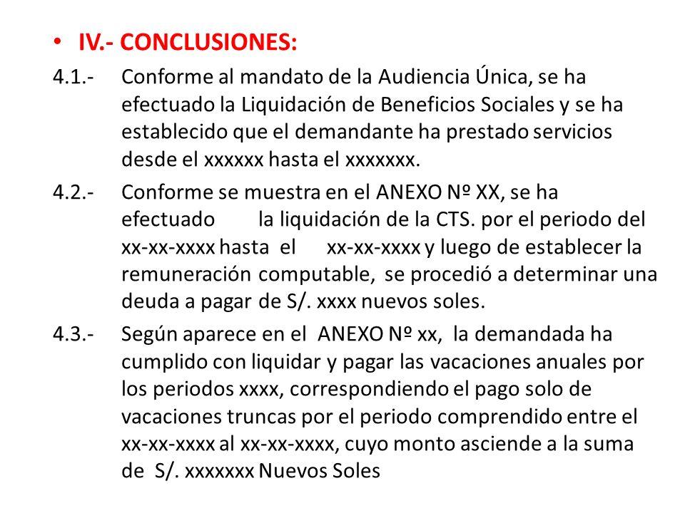 IV.- CONCLUSIONES: 4.1.-Conforme al mandato de la Audiencia Única, se ha efectuado la Liquidación de Beneficios Sociales y se ha establecido que el de