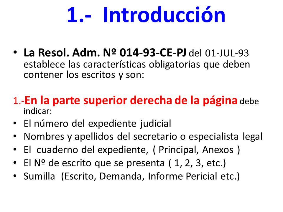 La Resol. Adm. Nº 014-93-CE-PJ del 01-JUL-93 establece las características obligatorias que deben contener los escritos y son: 1.- En la parte superio