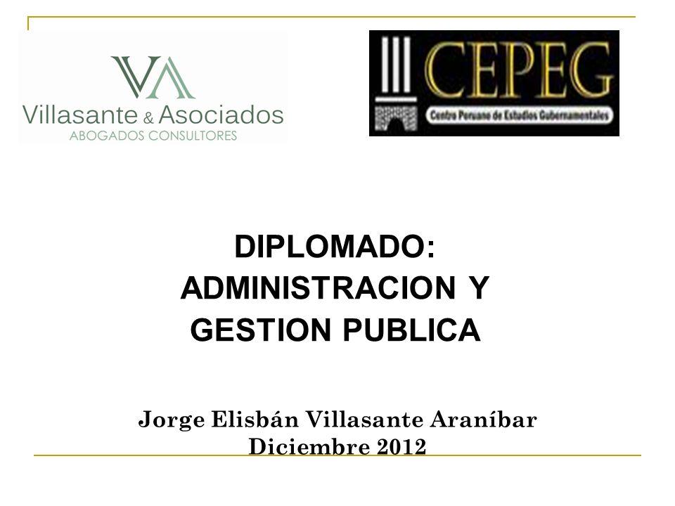 DIPLOMADO: ADMINISTRACION Y GESTION PUBLICA Jorge Elisbán Villasante Araníbar Diciembre 2012