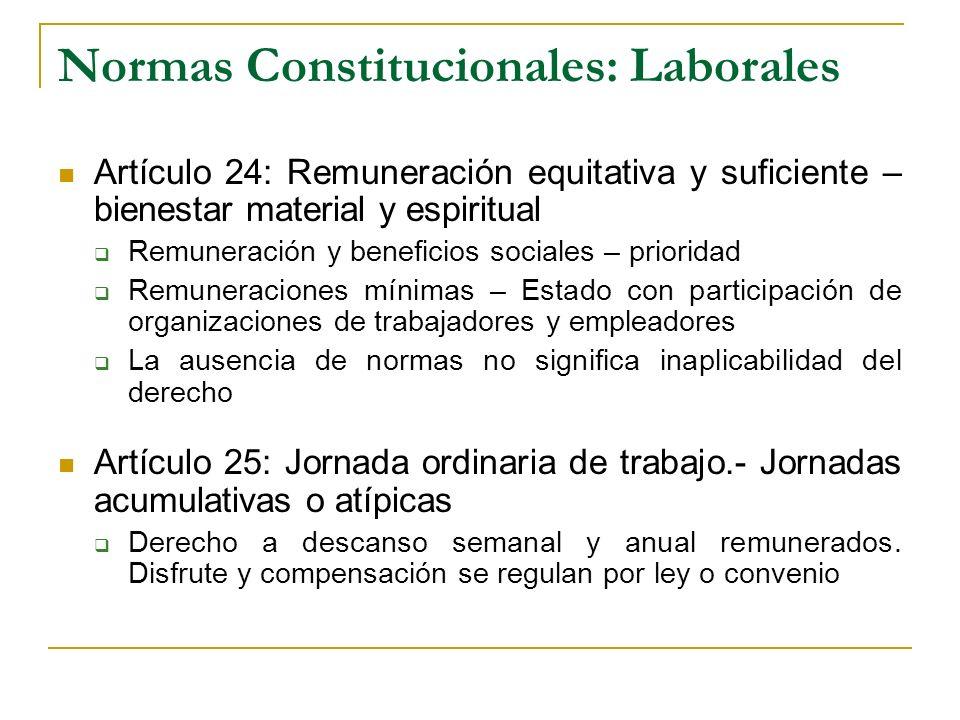 Normas Constitucionales: Laborales Artículo 24: Remuneración equitativa y suficiente – bienestar material y espiritual Remuneración y beneficios socia