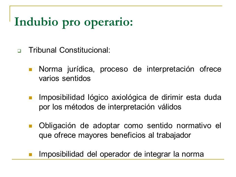 Indubio pro operario: Tribunal Constitucional: Norma jurídica, proceso de interpretación ofrece varios sentidos Imposibilidad lógico axiológica de dir