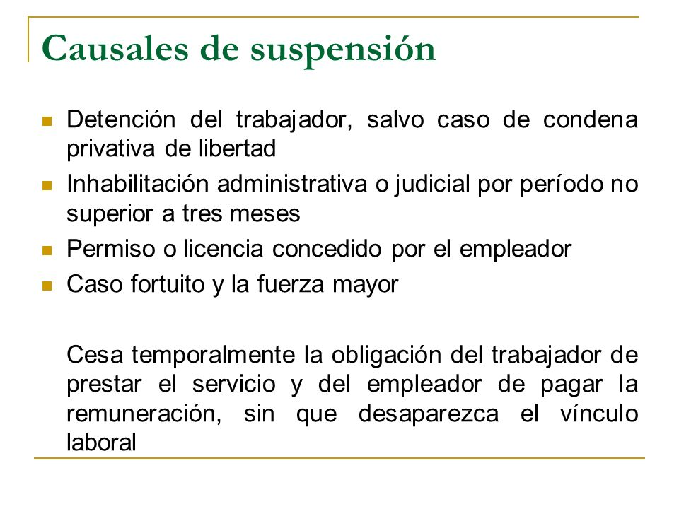 Causales de suspensión Detención del trabajador, salvo caso de condena privativa de libertad Inhabilitación administrativa o judicial por período no s