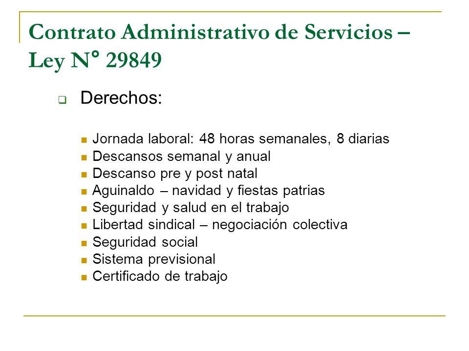 Contrato Administrativo de Servicios – Ley N° 29849 Derechos: Jornada laboral: 48 horas semanales, 8 diarias Descansos semanal y anual Descanso pre y