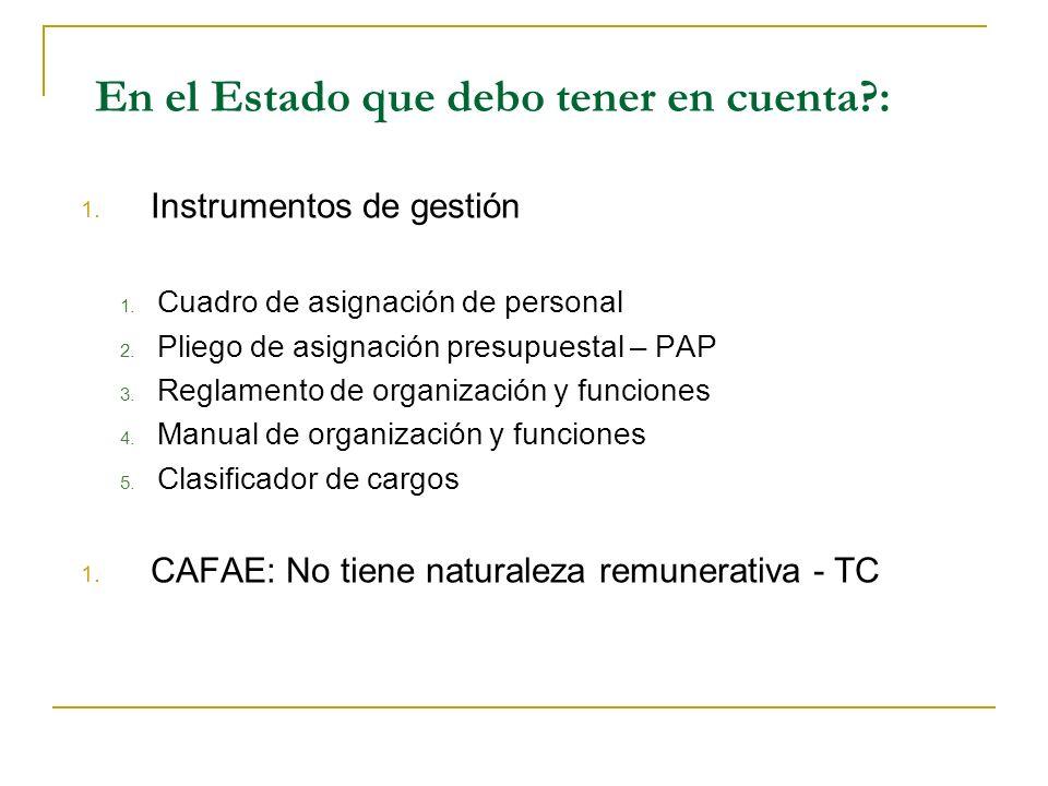 En el Estado que debo tener en cuenta?: 1. Instrumentos de gestión 1. Cuadro de asignación de personal 2. Pliego de asignación presupuestal – PAP 3. R