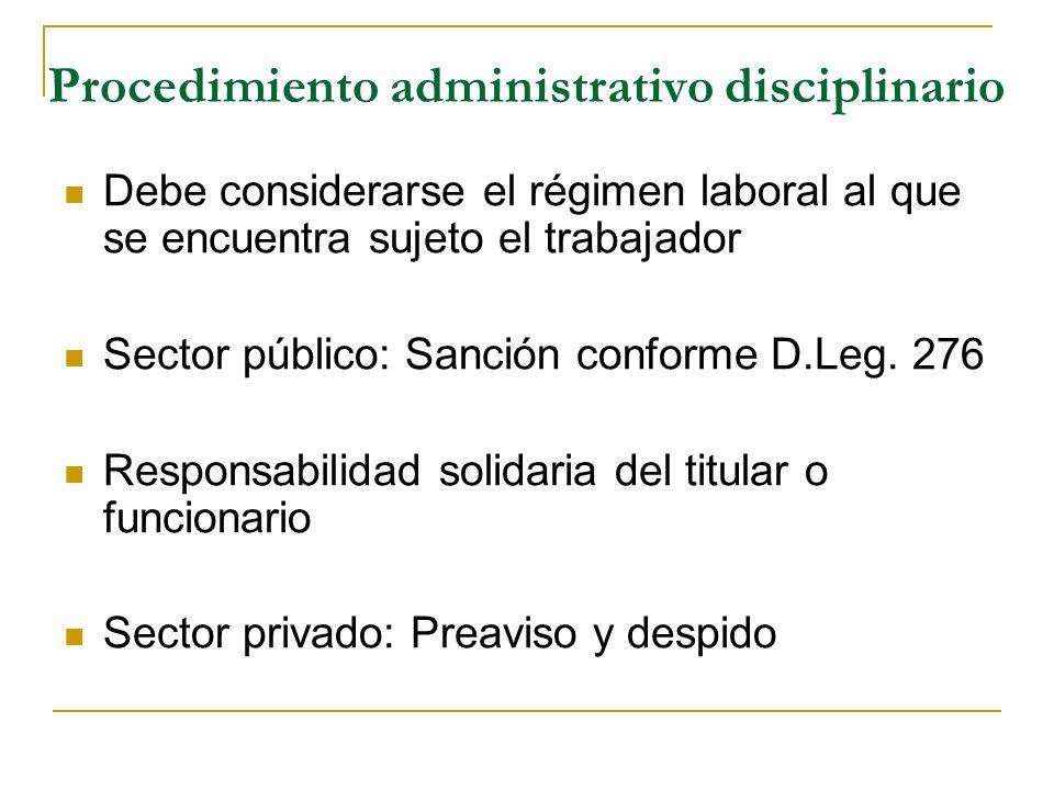Procedimiento administrativo disciplinario Debe considerarse el régimen laboral al que se encuentra sujeto el trabajador Sector público: Sanción conforme D.Leg.